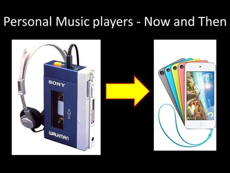 Personal Music players - Now and Then