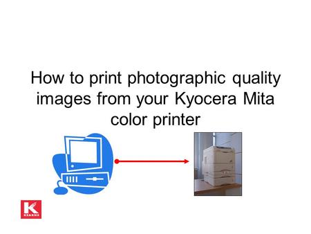 How to print photographic quality images from your Kyocera Mita color printer.