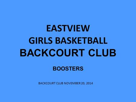 EASTVIEW GIRLS BASKETBALL BACKCOURT CLUB BOOSTERS BACKCOURT CLUB NOVEMBER 20, 2014.