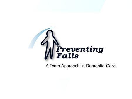A Team Approach in Dementia Care. Strategies for Reducing Falls Among Residents with Dementia In Long Term Care Facilities Introduction Strategies for.