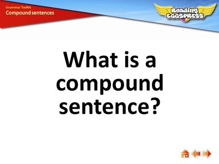 What is a compound sentence? Grammar Toolkit. A compound sentence consists of two or more main clauses, each of which can stand on its own. Spotty loves.