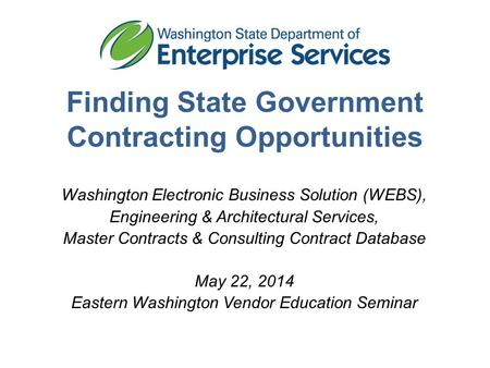 Finding State Government Contracting Opportunities Washington Electronic Business Solution (WEBS), Engineering & Architectural Services, Master Contracts.