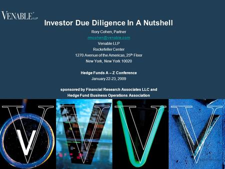 1 © 2008 Venable LLP Investor Due Diligence In A Nutshell Rory Cohen, Partner Venable LLP Rockefeller Center 1270 Avenue of the Americas,