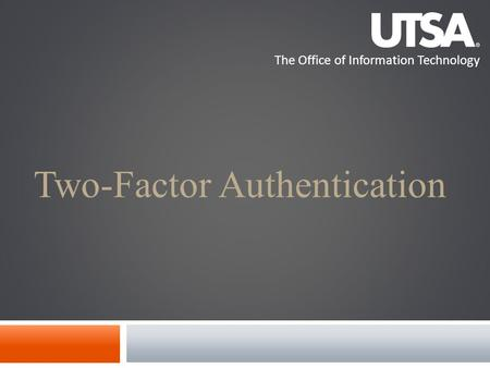 The Office of Information Technology Two-Factor Authentication.