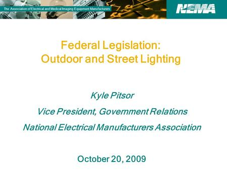 83 years of excellence The Association of Electrical and Medical Imaging Equipment Manufacturers Federal Legislation: Outdoor and Street Lighting Kyle.