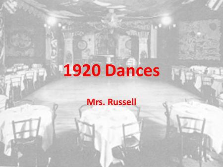 1920 Dances Mrs. Russell. Links Some computers are older and can't display imbedded videos. If you can't see the video, please click the following links:
