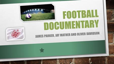 FOOTBALL DOCUMENTARY JAMES PARKER, JAY MATHER AND OLIVER DAVIDSON.