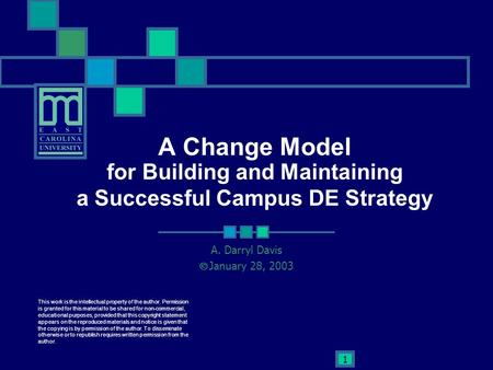 1 A Change Model for Building and Maintaining a Successful Campus DE Strategy A. Darryl Davis  January 28, 2003 This work is the intellectual property.