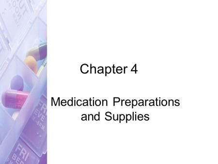 Chapter 4 Medication Preparations and Supplies. Copyright © 2007 by Thomson Delmar Learning. ALL RIGHTS RESERVED.2 Medication Terms Drug form –Type of.