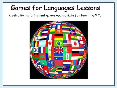 Games for Languages Lessons A selection of different games appropriate for teaching MFL.