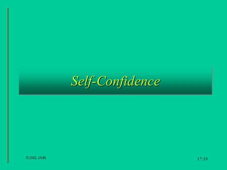 Self-ConfidenceSelf-Confidence 17:40 SUNIL JAIN. DefinitionDefinition Self-confidence is characterized by: assertiveness, optimism, eagerness, affection,