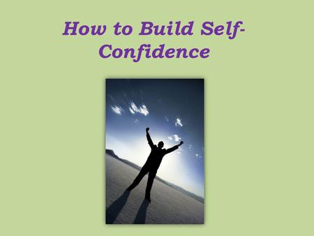 How to Build Self- Confidence. Step 1 Recognize your insecurities. What does that voice in the back of your mind say? What makes you ashamed of yourself?