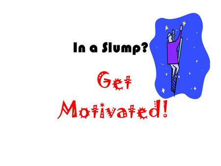In a Slump? Get Motivated!. We know we need to take care of our health. We know we would benefit from starting an exercise program, or eating more vegetables.