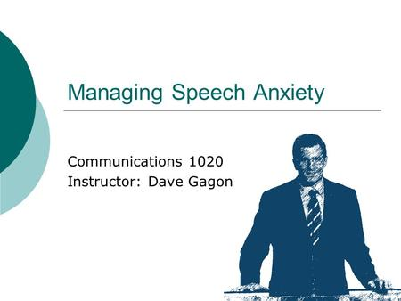 Managing Speech Anxiety Communications 1020 Instructor: Dave Gagon.