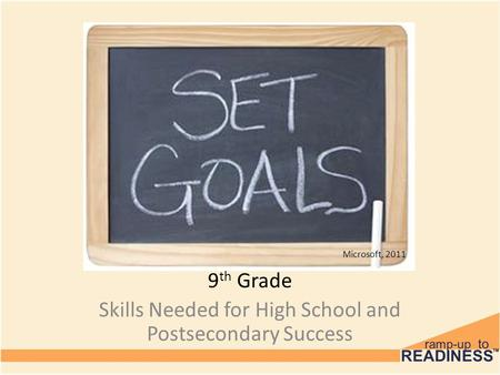9 th Grade Skills Needed for High School and Postsecondary Success Microsoft, 2011.