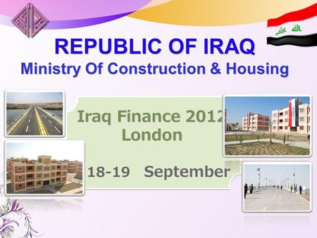 MEED Events REPUBLIC OF IRAQ Ministry Of Construction & Housing Iraq Finance 2012 London 18-19 September.