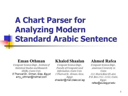1 A Chart Parser for Analyzing Modern Standard Arabic Sentence Eman Othman Computer Science Dept., Institute of Statistical Studies and Research (ISSR),