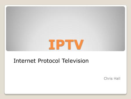 IPTV Internet Protocol Television Chris Hall. Two Major Providers Of IPTV.