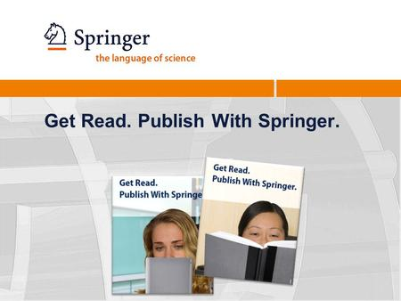 Get Read. Publish With Springer.. 2 Authors and Readers have a choice. What it means to publish with Springer: