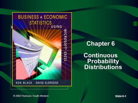 © 2002 Thomson / South-Western Slide 6-1 Chapter 6 Continuous Probability Distributions.