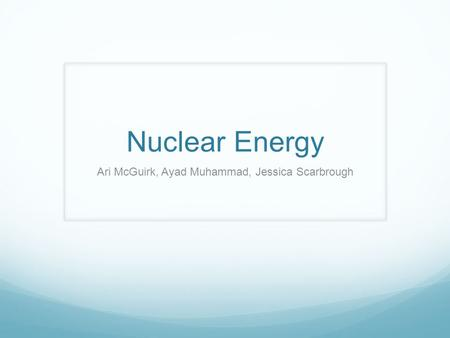 Nuclear Energy Ari McGuirk, Ayad Muhammad, Jessica Scarbrough.