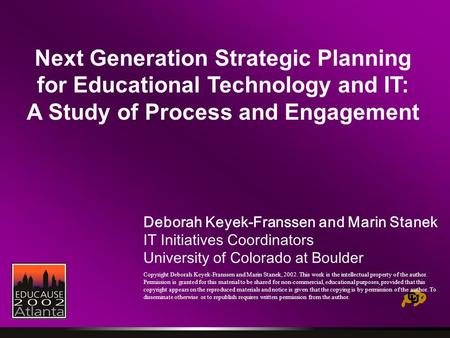 Next Generation Strategic Planning for Educational Technology and IT: A Study of Process and Engagement Deborah Keyek-Franssen and Marin Stanek IT Initiatives.