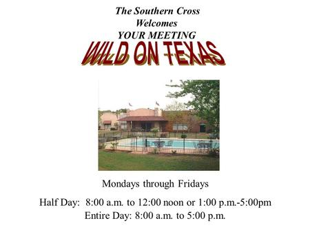 Mondays through Fridays Half Day: 8:00 a.m. to 12:00 noon or 1:00 p.m.-5:00pm Entire Day: 8:00 a.m. to 5:00 p.m. The Southern Cross Welcomes YOUR MEETING.