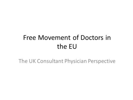 Free Movement of Doctors in the EU The UK Consultant Physician Perspective.