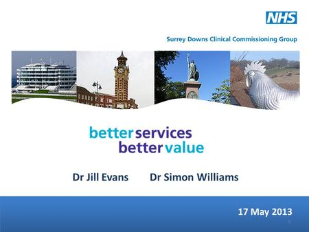 Dr Jill Evans Dr Simon Williams 17 May 2013 1. …whether it wishes to go out to consultation on the basis of the pre-consultation business case The final.
