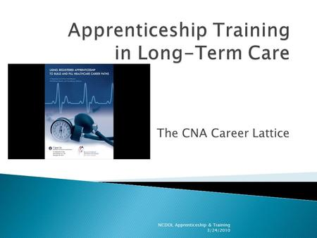 The CNA Career Lattice NCDOL Apprenticeship & Training 3/24/2010.