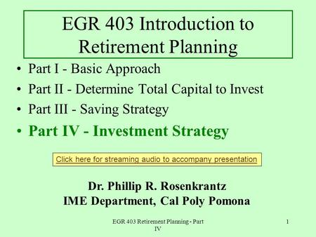 EGR 403 Retirement Planning - Part IV 1 EGR 403 Introduction to Retirement Planning Part I - Basic Approach Part II - Determine Total Capital to Invest.