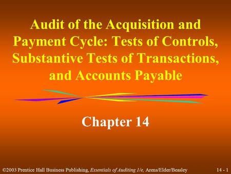 14 - 1 ©2003 Prentice Hall Business Publishing, Essentials of Auditing 1/e, Arens/Elder/Beasley Audit of the Acquisition and Payment Cycle: Tests of Controls,