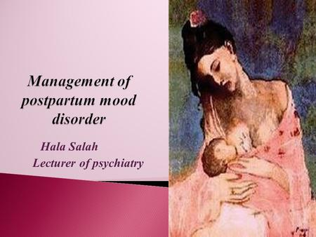 Hala Salah Lecturer of psychiatry.  Prenatal Classes  Newspaper articles  Community lectures  Family involvement in the educational process  Routine.