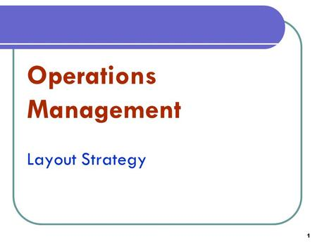 Operations Management Layout Strategy