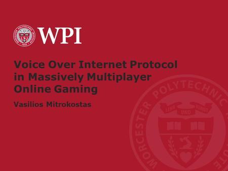 Worcester Polytechnic Institute Voice Over Internet Protocol in Massively Multiplayer Online Gaming Vasilios Mitrokostas.