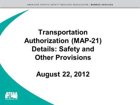 Transportation Authorization (MAP-21) Details: Safety and Other Provisions August 22, 2012.