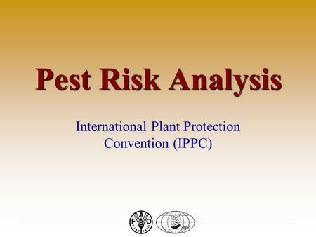 Pest Risk Analysis International Plant Protection Convention (IPPC)