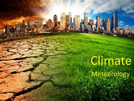 Climate Meteorology. Factors Affecting Climate Climate includes not only the average weather conditions of an area, but also any variations from those.