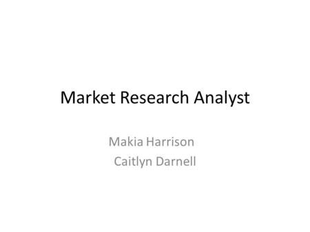 Market Research Analyst Makia Harrison Caitlyn Darnell.