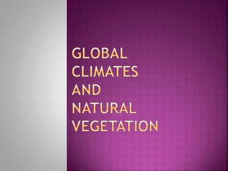  Climate is average of weather conditions for 30+ years  Climatologists employ many different tools to organize the wealth of information about earth's.