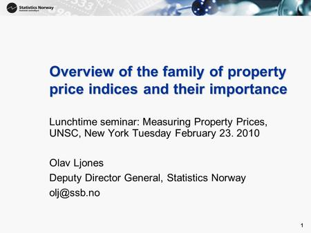 1 1 Overview of the family of property price indices and their importance Lunchtime seminar: Measuring Property Prices, UNSC, New York Tuesday February.