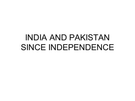 "INDIA AND PAKISTAN SINCE INDEPENDENCE. NEHRU FIVE YEAR PLANS SOCIALIST ECONOMY NEUTRAL IN COLD WAR INDIA A ""ONE-PARTY DEMOCRACY"" Prime minister 1948-"