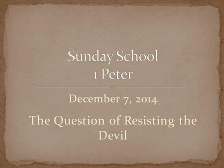 December 7, 2014 The Question of Resisting the Devil.