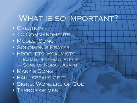 What is so important? Creation 10 Commandments Moses' Song Solomon's Prayer Prophets, Psalmists –Isaiah, Jeremiah, Ezekiel –Sons of Korah, Asaph Mary's.