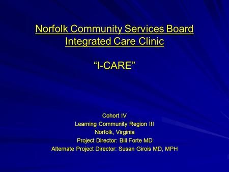 "Norfolk Services Board Integrated Care Clinic ""I-CARE"" Norfolk Community Services Board Integrated Care Clinic ""I-CARE"" Cohort IV Learning Community Region."