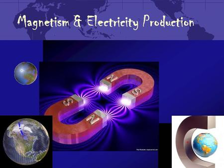 Magnetism & Electricity Production. What is magnetism? Force of attraction or repulsion due to electron arrangement Magnetic forces are the strongest.