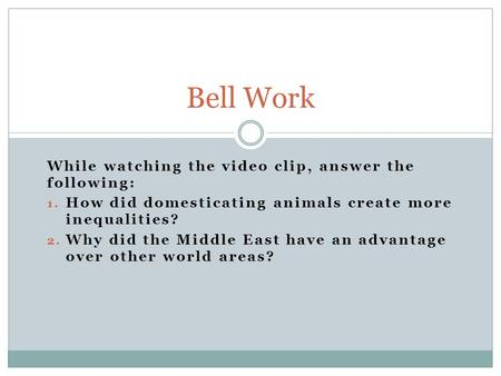 Bell Work While watching the video clip, answer the following: