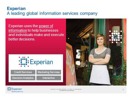 © Experian CheetahMail 2007. All rights reserved. Confidential and proprietary. 1 © Experian Information Solutions, Inc. 2009. All rights reserved. Confidential.
