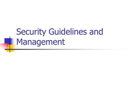 Security Guidelines and Management. Security Management Log Management Malware incident handling Forensic Techniques Vulnerability Management Program.