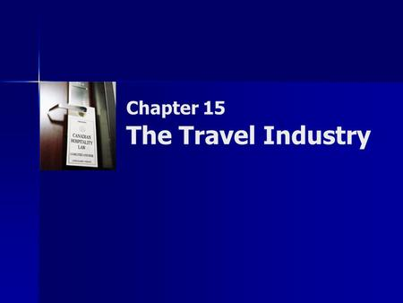 Chapter 15 The Travel Industry. Copyright © 2007 by Nelson, a division of Thomson Canada Limited 2 Summary of Objectives  To examine international, federal,